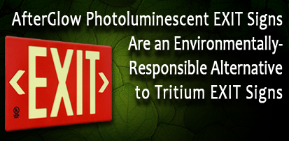 AfterGlow Photoluminescent EXIT Signs Are An Environmentally-Responsible Alternative to Tritium EXIT Signs